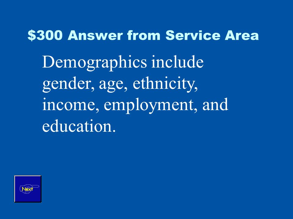$300 Answer from Service Area Demographics include gender, age, ethnicity, income, employment, and education.