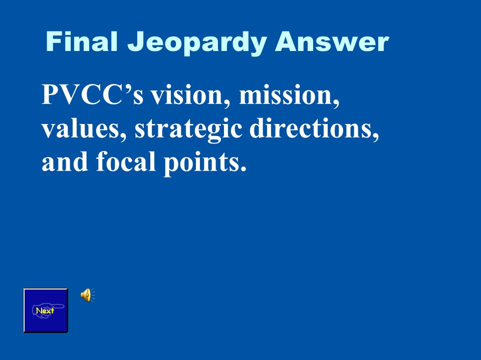 Final Jeopardy Answer PVCCs vision, mission, values, strategic directions, and focal points.