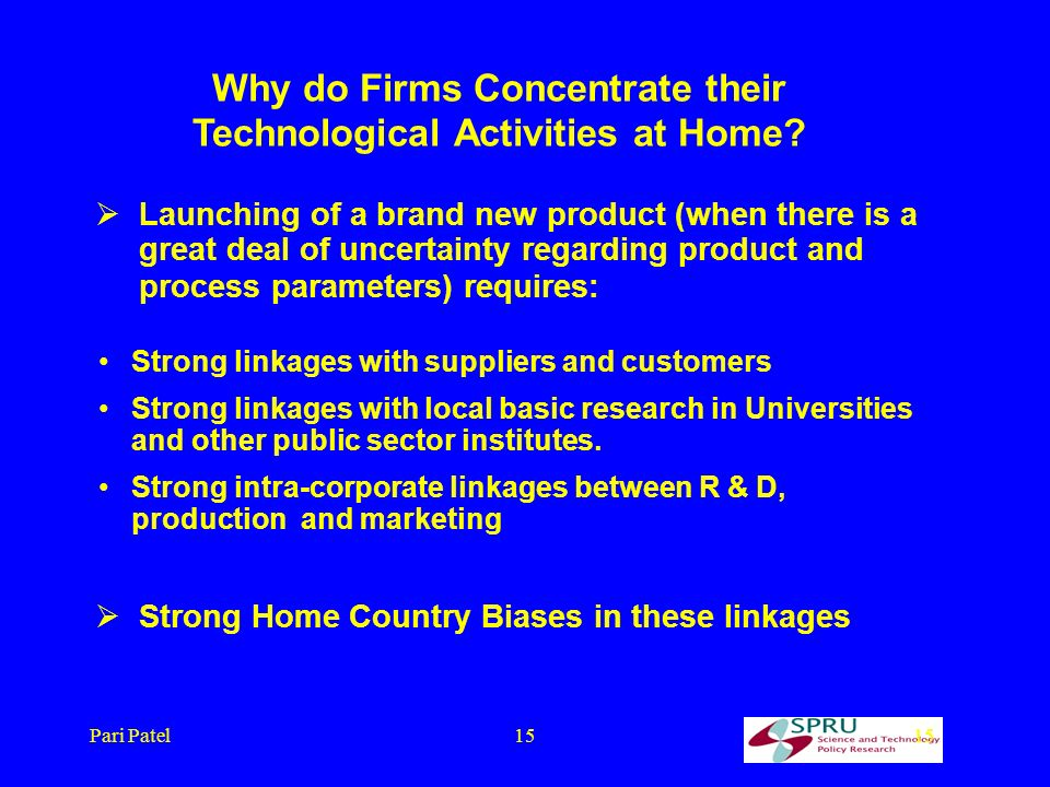 Pari Patel15 Why do Firms Concentrate their Technological Activities at Home.