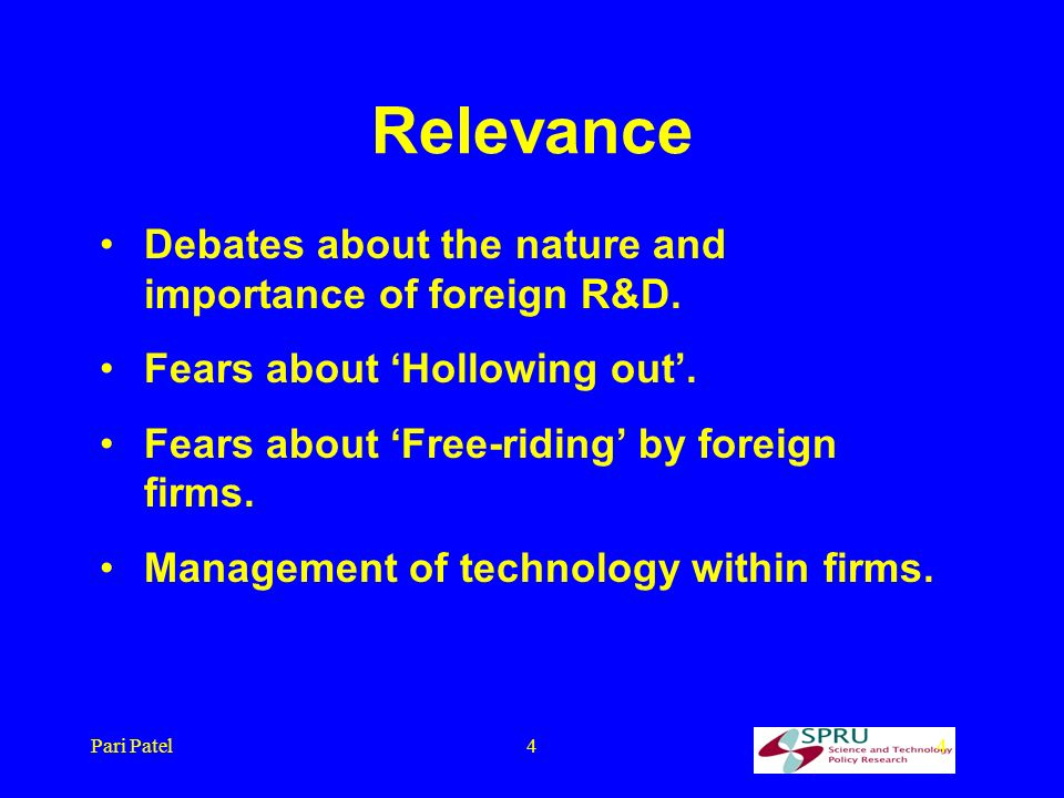 Pari Patel44 Relevance Debates about the nature and importance of foreign R&D.