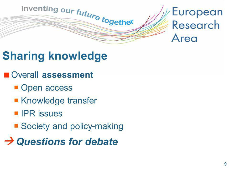 9 Sharing knowledge Overall assessment Open access Knowledge transfer IPR issues Society and policy-making Questions for debate