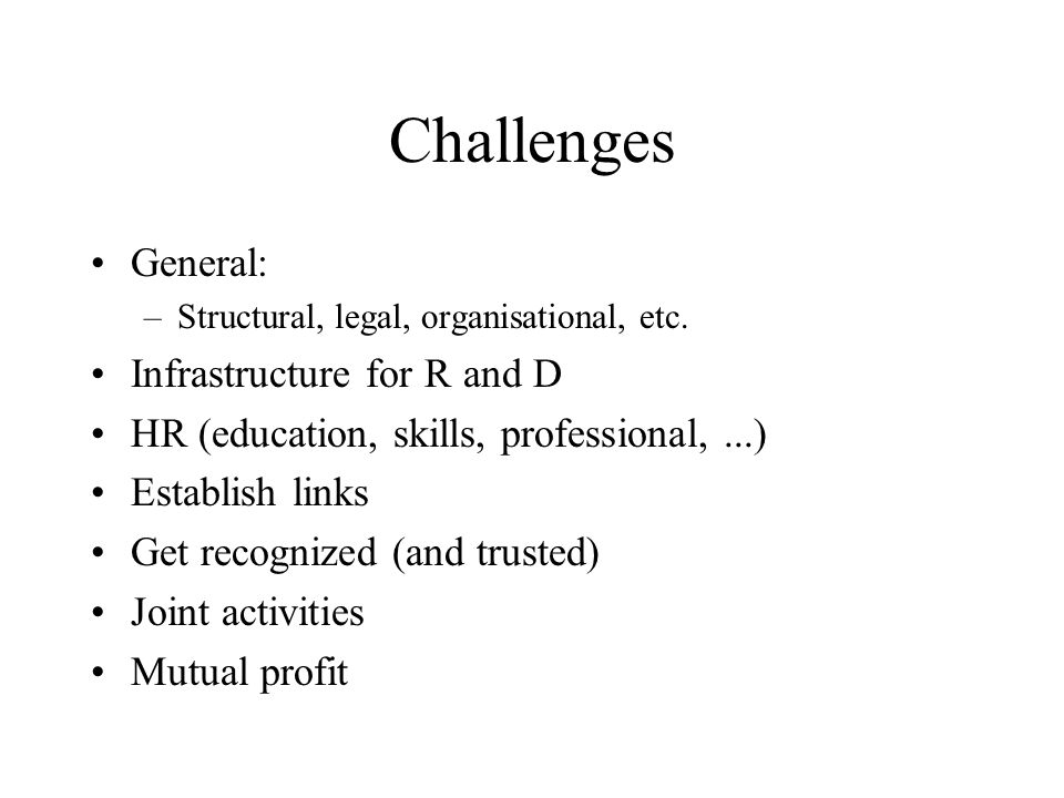 Challenges General: –Structural, legal, organisational, etc.