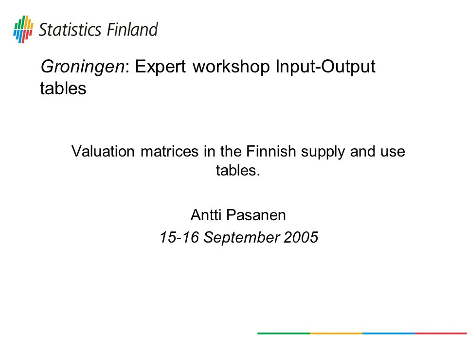Groningen: Expert workshop Input-Output tables Valuation matrices in the Finnish supply and use tables.