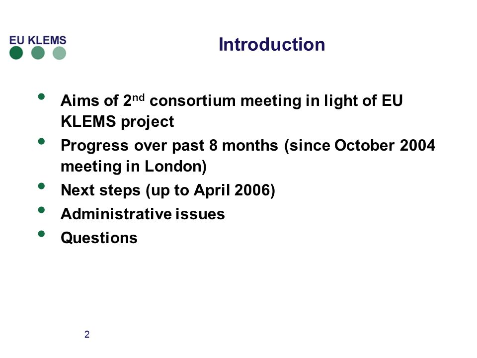 2 Introduction Aims of 2 nd consortium meeting in light of EU KLEMS project Progress over past 8 months (since October 2004 meeting in London) Next steps (up to April 2006) Administrative issues Questions