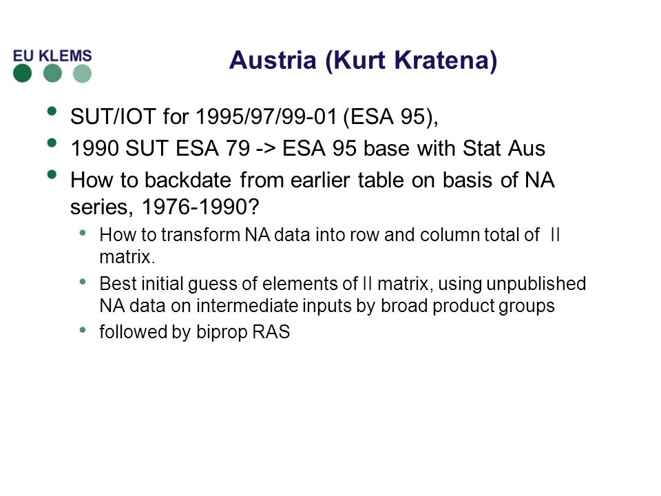 Austria (Kurt Kratena) SUT/IOT for 1995/97/99-01 (ESA 95), 1990 SUT ESA 79 -> ESA 95 base with Stat Aus How to backdate from earlier table on basis of NA series, 1976-1990.