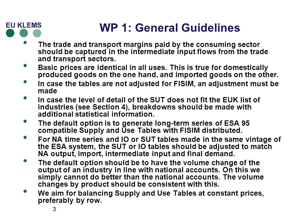 3 WP 1: General Guidelines The trade and transport margins paid by the consuming sector should be captured in the intermediate input flows from the trade and transport sectors.