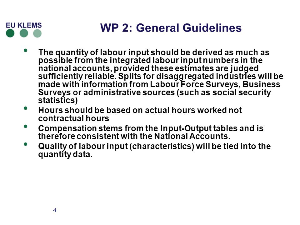 4 WP 2: General Guidelines The quantity of labour input should be derived as much as possible from the integrated labour input numbers in the national accounts, provided these estimates are judged sufficiently reliable.