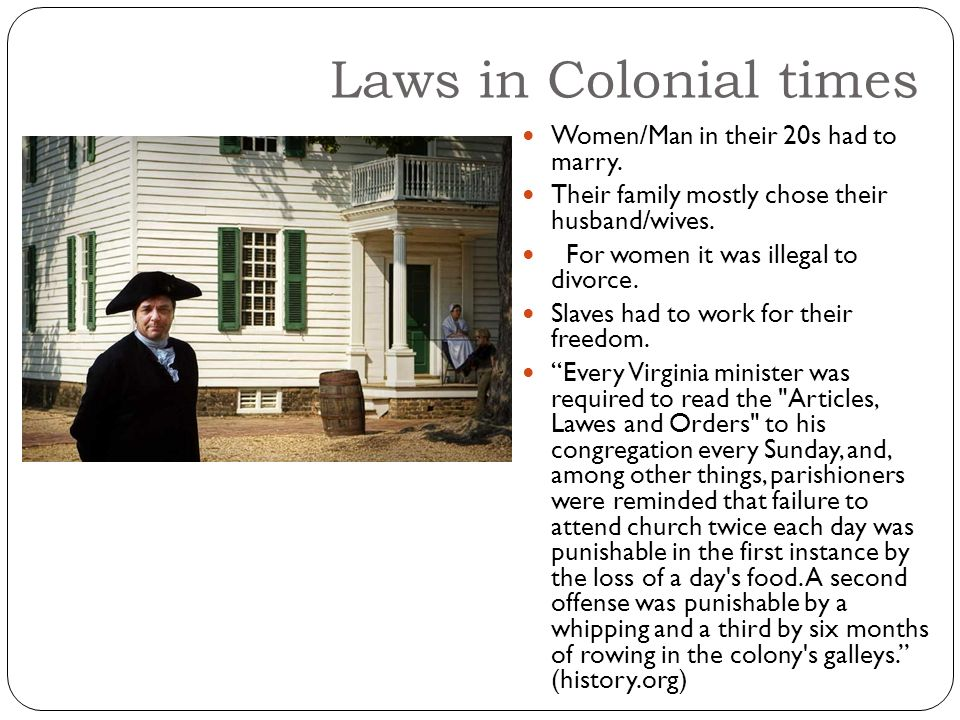 Laws in Colonial times Women/Man in their 20s had to marry.
