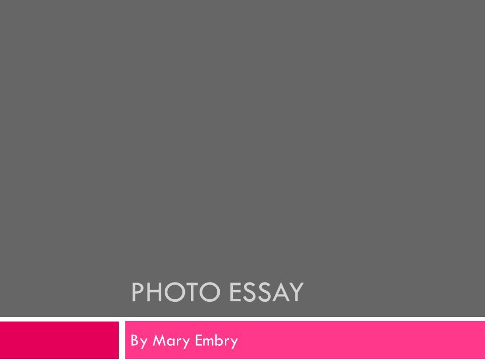PHOTO ESSAY By Mary Embry