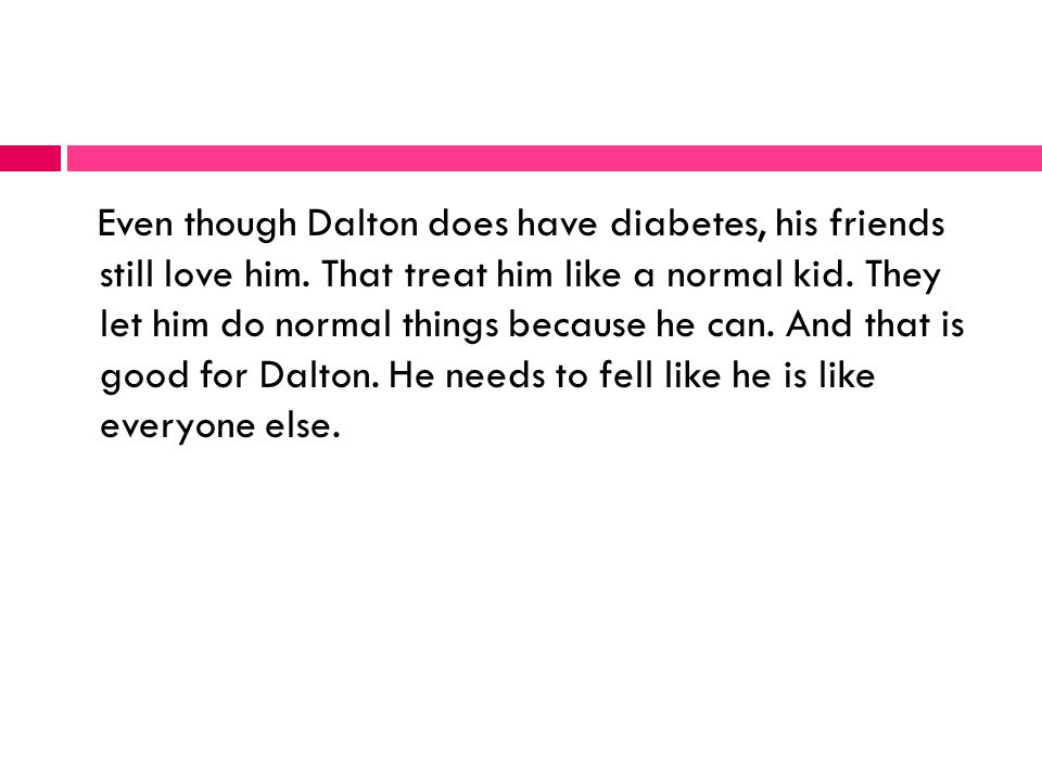 Even though Dalton does have diabetes, his friends still love him.