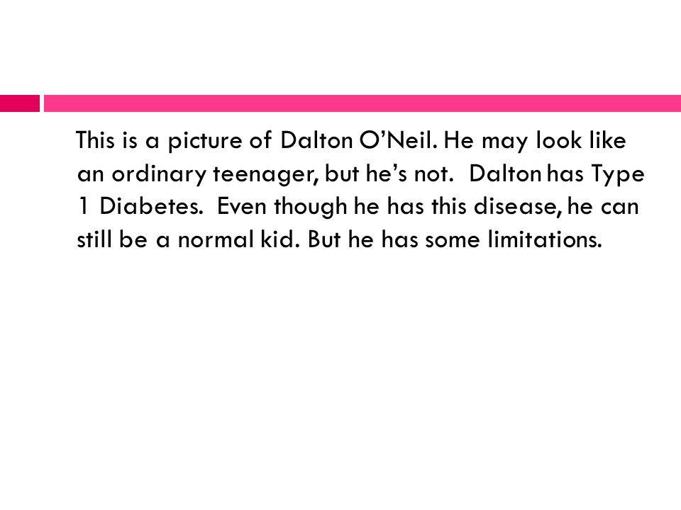 This is a picture of Dalton ONeil. He may look like an ordinary teenager, but hes not.