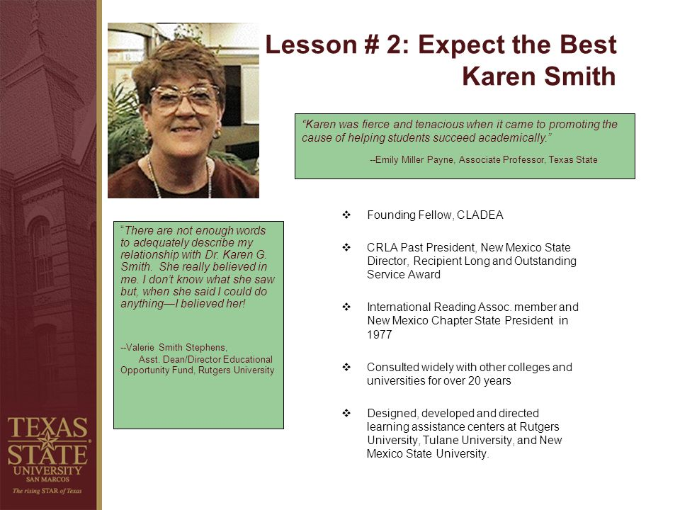 Lesson # 2: Expect the Best Karen Smith Karen was fierce and tenacious when it came to promoting the cause of helping students succeed academically.