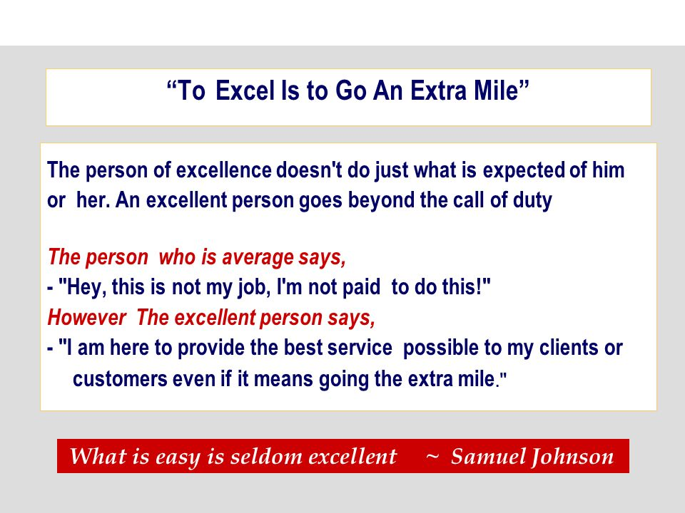 To Excel Is to Go An Extra Mile The person of excellence doesn t do just what is expected of him or her.