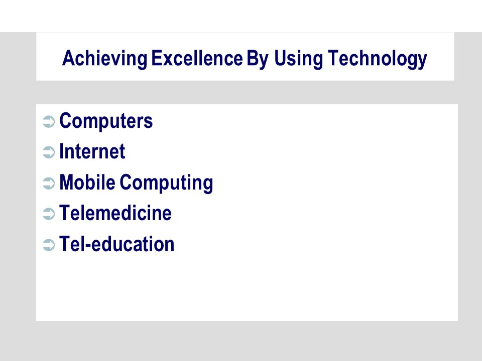 Achieving Excellence By Using Technology Computers Internet Mobile Computing Telemedicine Tel-education