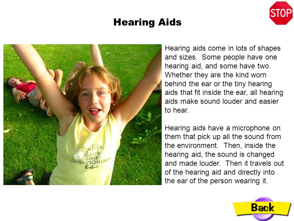 Cochlear Implants Some deaf people are not able to hear, even when they wear the most powerful hearing aids.