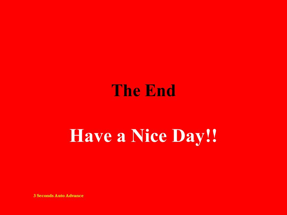 The End Have a Nice Day!! 3 Seconds Auto Advance