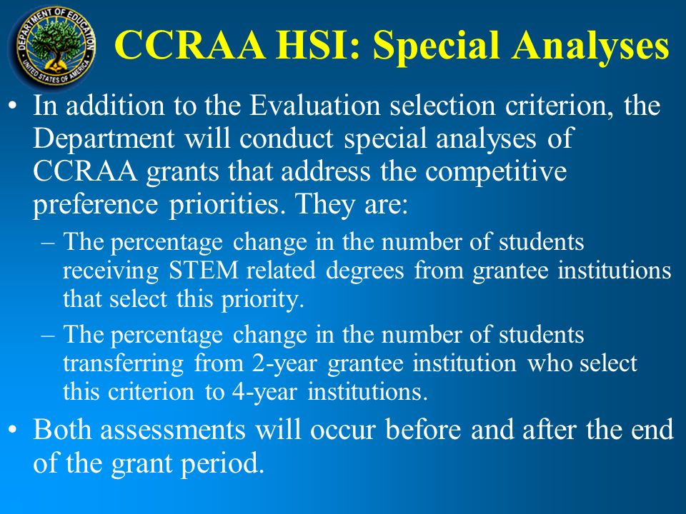 CCRAA HSI: Special Analyses In addition to the Evaluation selection criterion, the Department will conduct special analyses of CCRAA grants that address the competitive preference priorities.