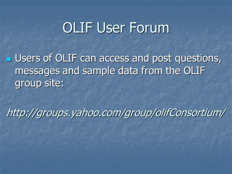 OLIF User Forum Users of OLIF can access and post questions, messages and sample data from the OLIF group site: Users of OLIF can access and post questions, messages and sample data from the OLIF group site:http://groups.yahoo.com/group/olifConsortium/