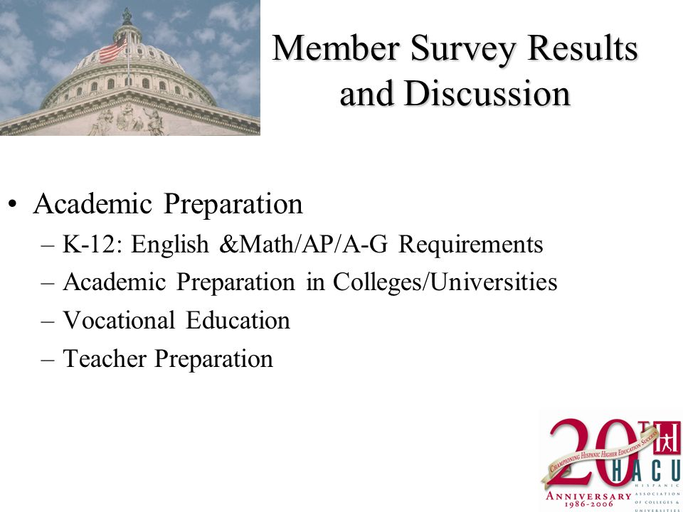 Member Survey Results and Discussion Academic Preparation –K-12: English &Math/AP/A-G Requirements –Academic Preparation in Colleges/Universities –Vocational Education –Teacher Preparation