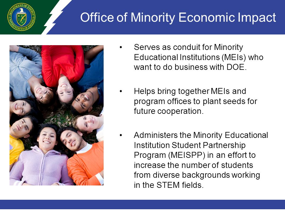 Office of Minority Economic Impact Serves as conduit for Minority Educational Institutions (MEIs) who want to do business with DOE.
