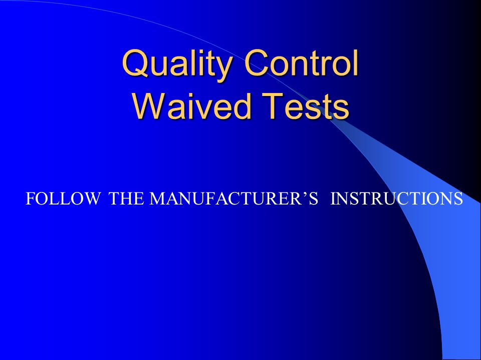 Quality Control Waived Tests FOLLOW THE MANUFACTURERS INSTRUCTIONS