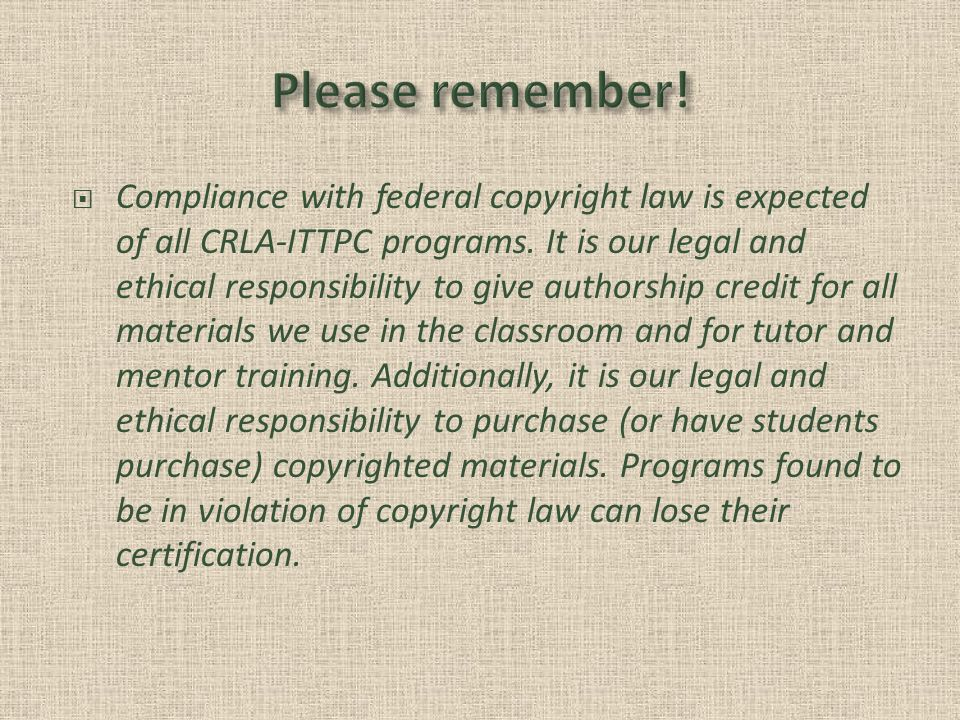 Compliance with federal copyright law is expected of all CRLA-ITTPC programs.