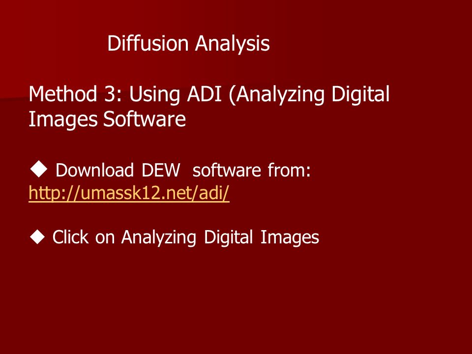 Diffusion Analysis Method 3: Using ADI (Analyzing Digital Images Software Download DEW software from: http://umassk12.net/adi/ Click on Analyzing Digital Images