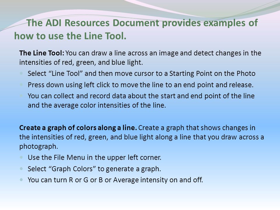 The ADI Resources Document provides examples of how to use the Line Tool.