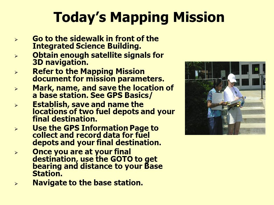 Todays Mapping Mission Go to the sidewalk in front of the Integrated Science Building.