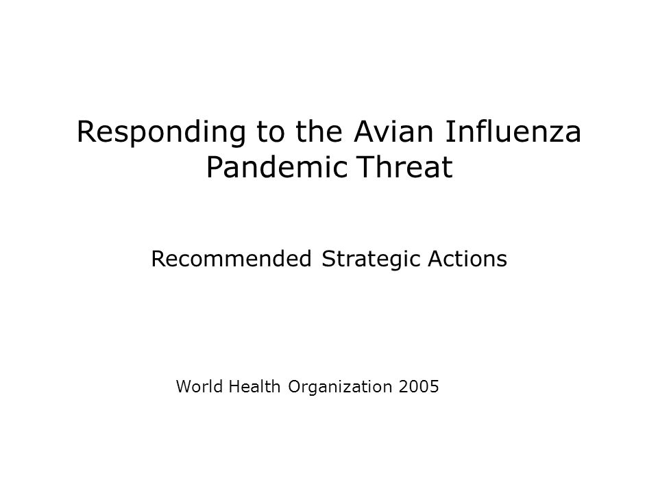 Responding to the Avian Influenza Pandemic Threat Recommended Strategic Actions World Health Organization 2005