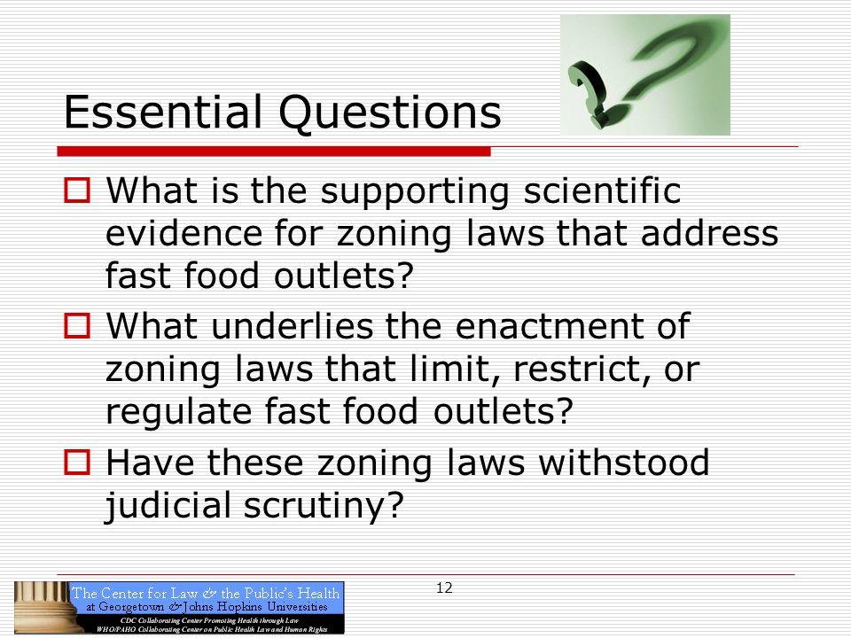 12 Essential Questions What is the supporting scientific evidence for zoning laws that address fast food outlets.