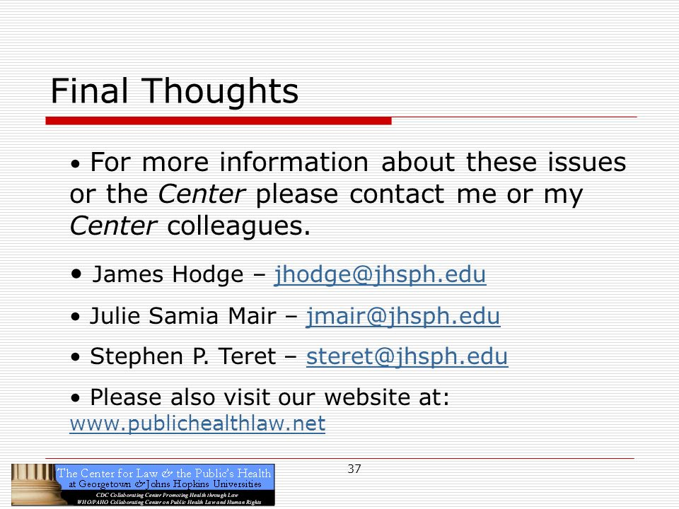 37 Final Thoughts For more information about these issues or the Center please contact me or my Center colleagues.