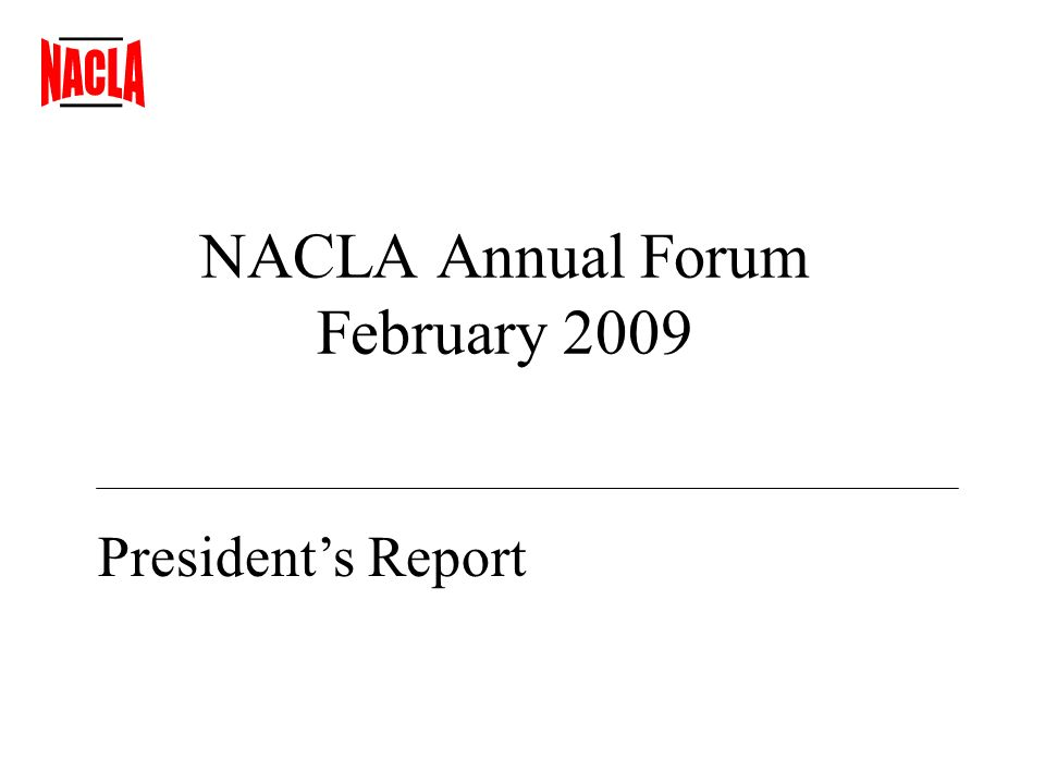 NACLA Annual Forum February 2009 Presidents Report