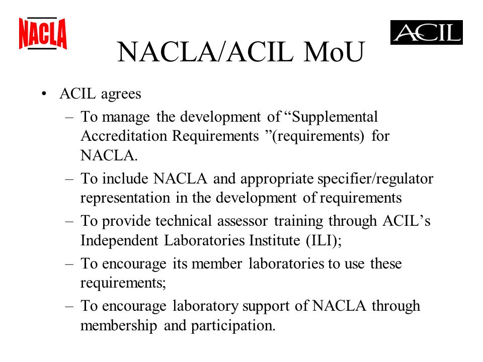 NACLA/ACIL MoU ACIL agrees –To manage the development of Supplemental Accreditation Requirements (requirements) for NACLA.