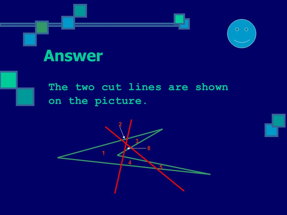 Problem 6 Can you cut the figure below along two straight lines so that the cuts divide it into six parts