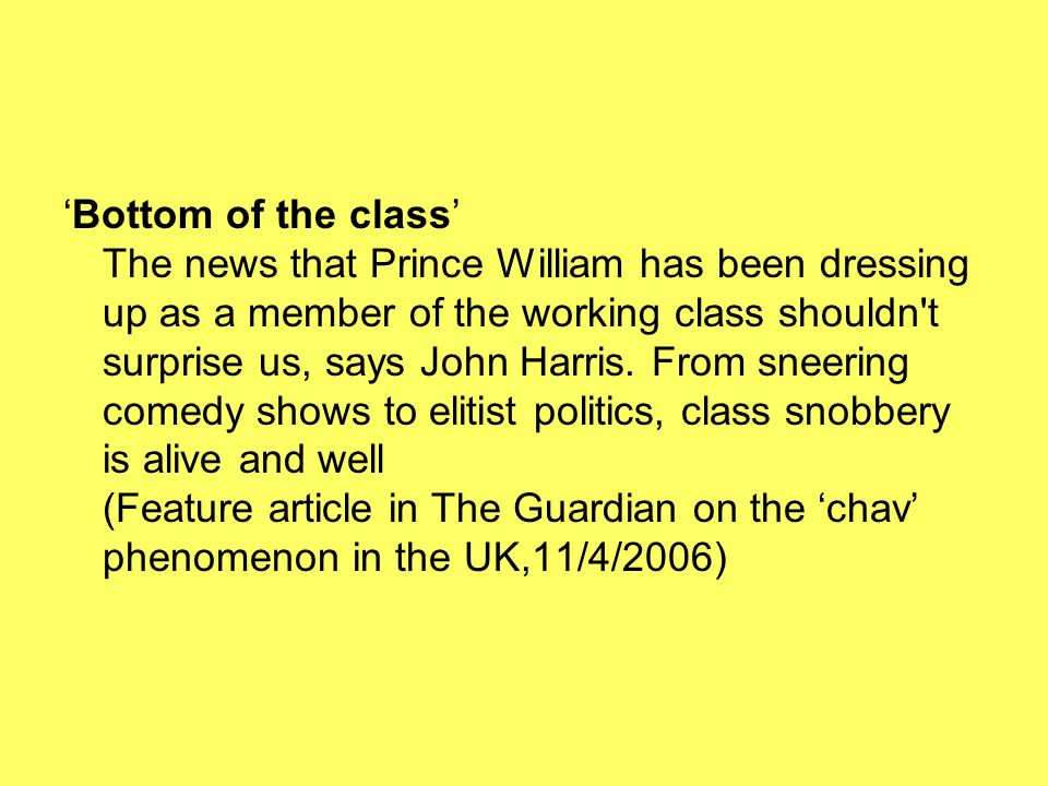 Bottom of the class The news that Prince William has been dressing up as a member of the working class shouldn t surprise us, says John Harris.