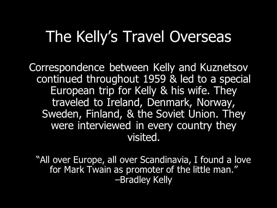 The Kellys Travel Overseas Correspondence between Kelly and Kuznetsov continued throughout 1959 & led to a special European trip for Kelly & his wife.