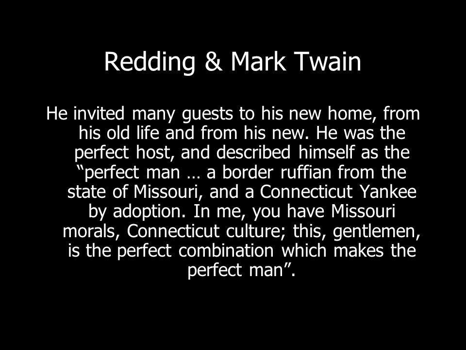 Redding & Mark Twain He invited many guests to his new home, from his old life and from his new.