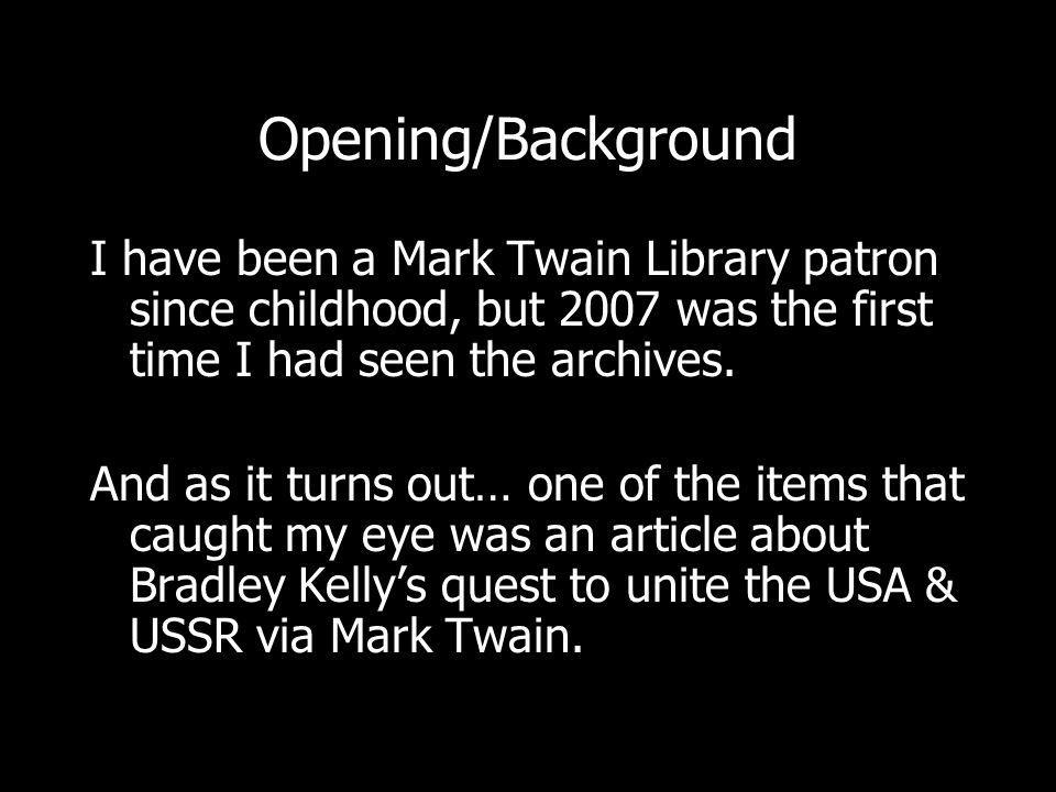 Opening/Background I have been a Mark Twain Library patron since childhood, but 2007 was the first time I had seen the archives.