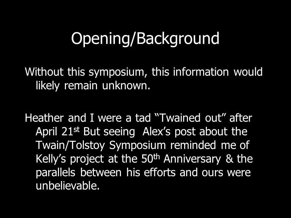 Opening/Background Without this symposium, this information would likely remain unknown.