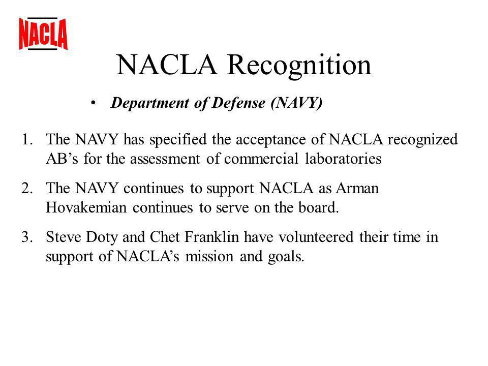 NACLA Recognition Department of Defense (NAVY) 1.The NAVY has specified the acceptance of NACLA recognized ABs for the assessment of commercial laboratories 2.The NAVY continues to support NACLA as Arman Hovakemian continues to serve on the board.