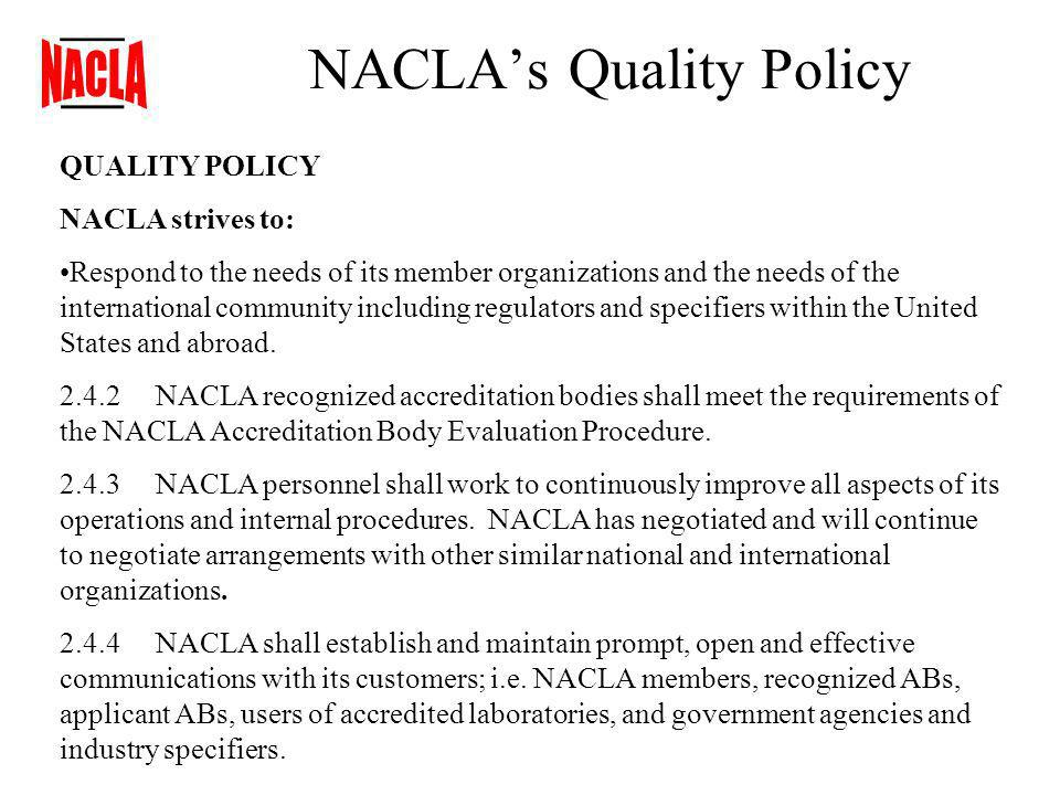 NACLAs Quality Policy QUALITY POLICY NACLA strives to: Respond to the needs of its member organizations and the needs of the international community including regulators and specifiers within the United States and abroad.