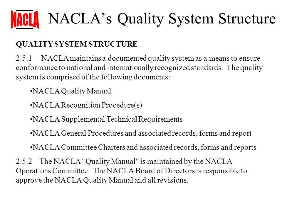 NACLAs Quality System Structure QUALITY SYSTEM STRUCTURE 2.5.1 NACLA maintains a documented quality system as a means to ensure conformance to national and internationally recognized standards.