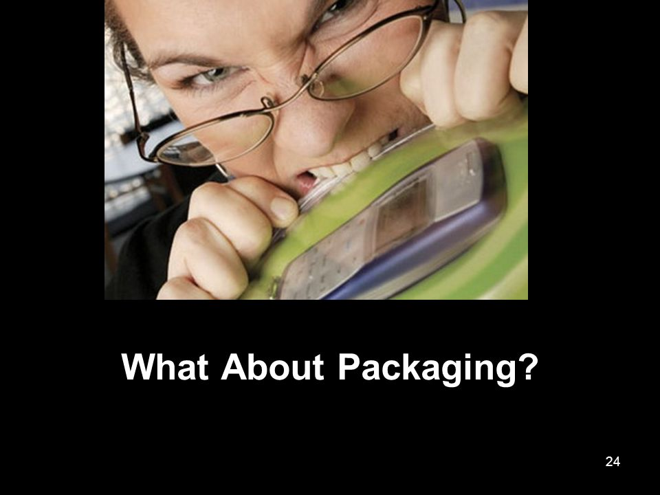 24 What About Packaging