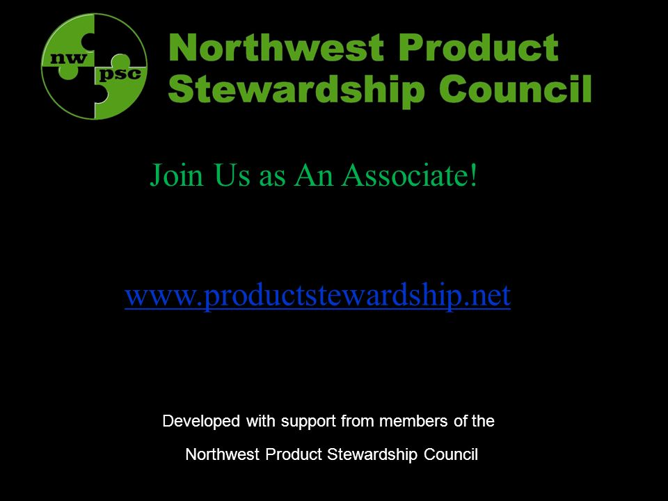 www.productstewardship.net Developed with support from members of the Northwest Product Stewardship Council Join Us as An Associate!