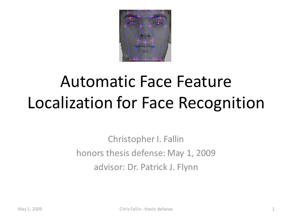 Automatic Face Feature Localization for Face Recognition Christopher I.