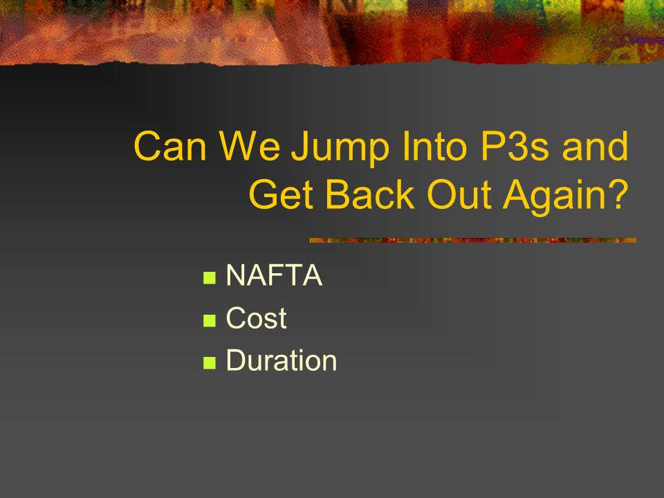 Can We Jump Into P3s and Get Back Out Again NAFTA Cost Duration