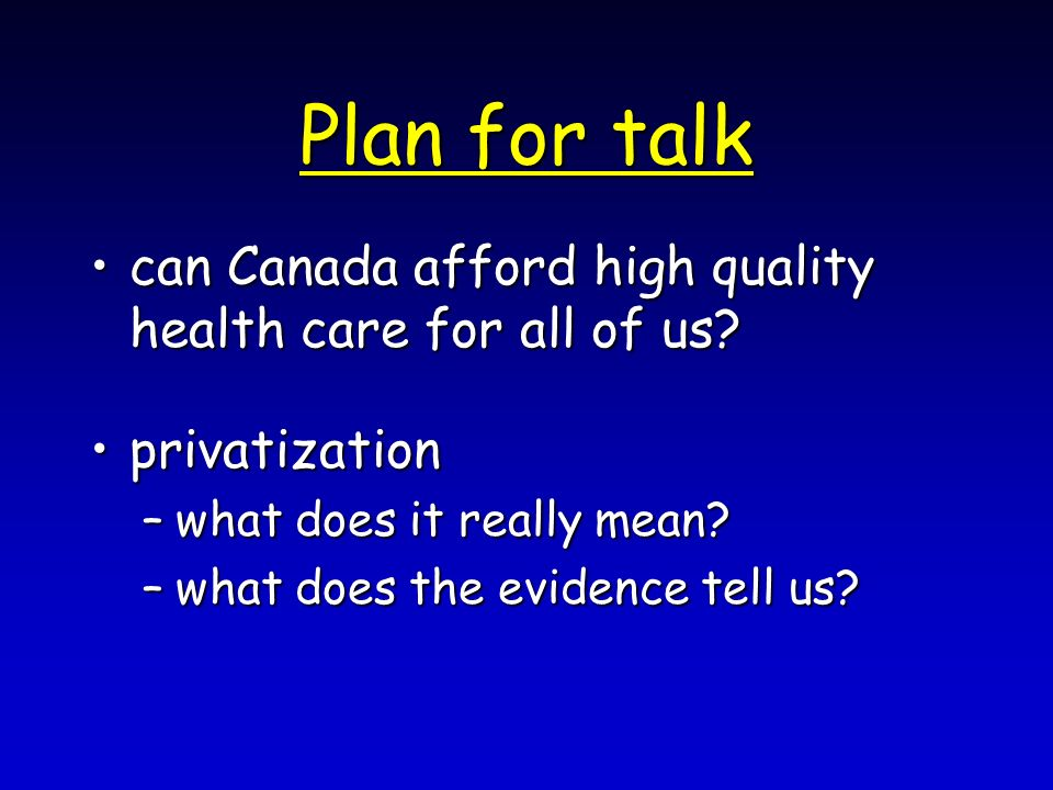 Plan for talk can Canada afford high quality health care for all of us can Canada afford high quality health care for all of us.