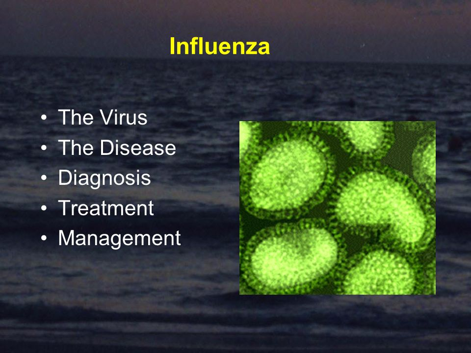 Influenza The Virus The Disease Diagnosis Treatment Management