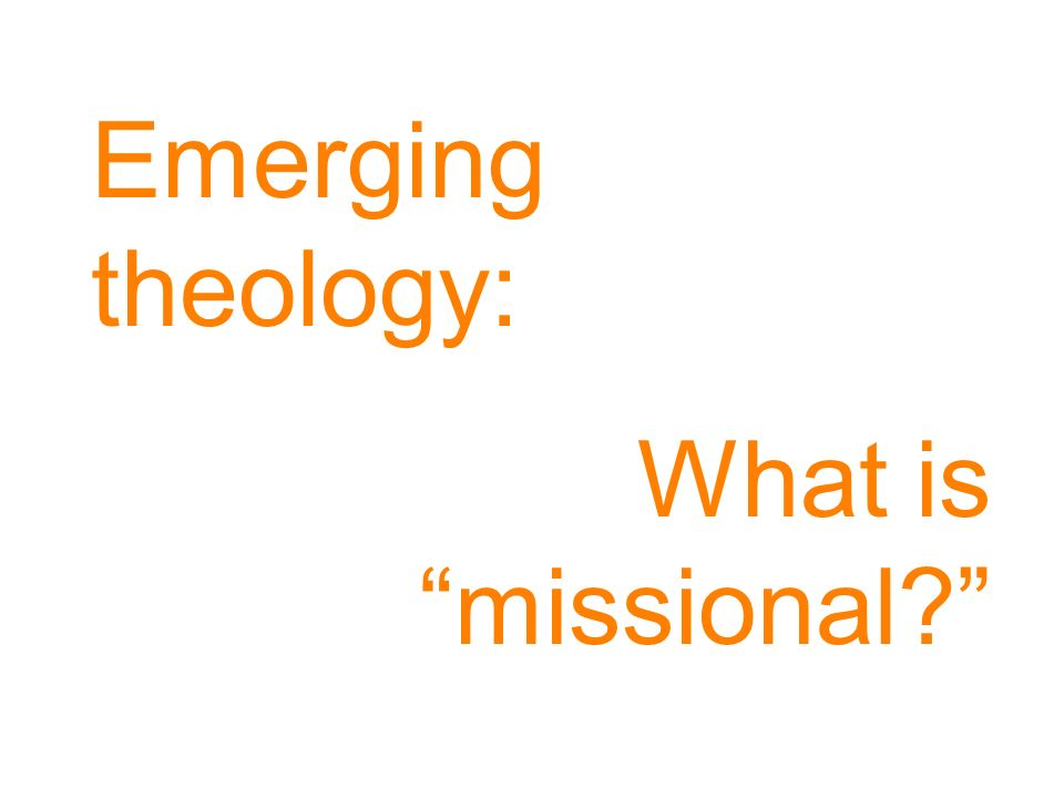 Emerging theology: What is missional